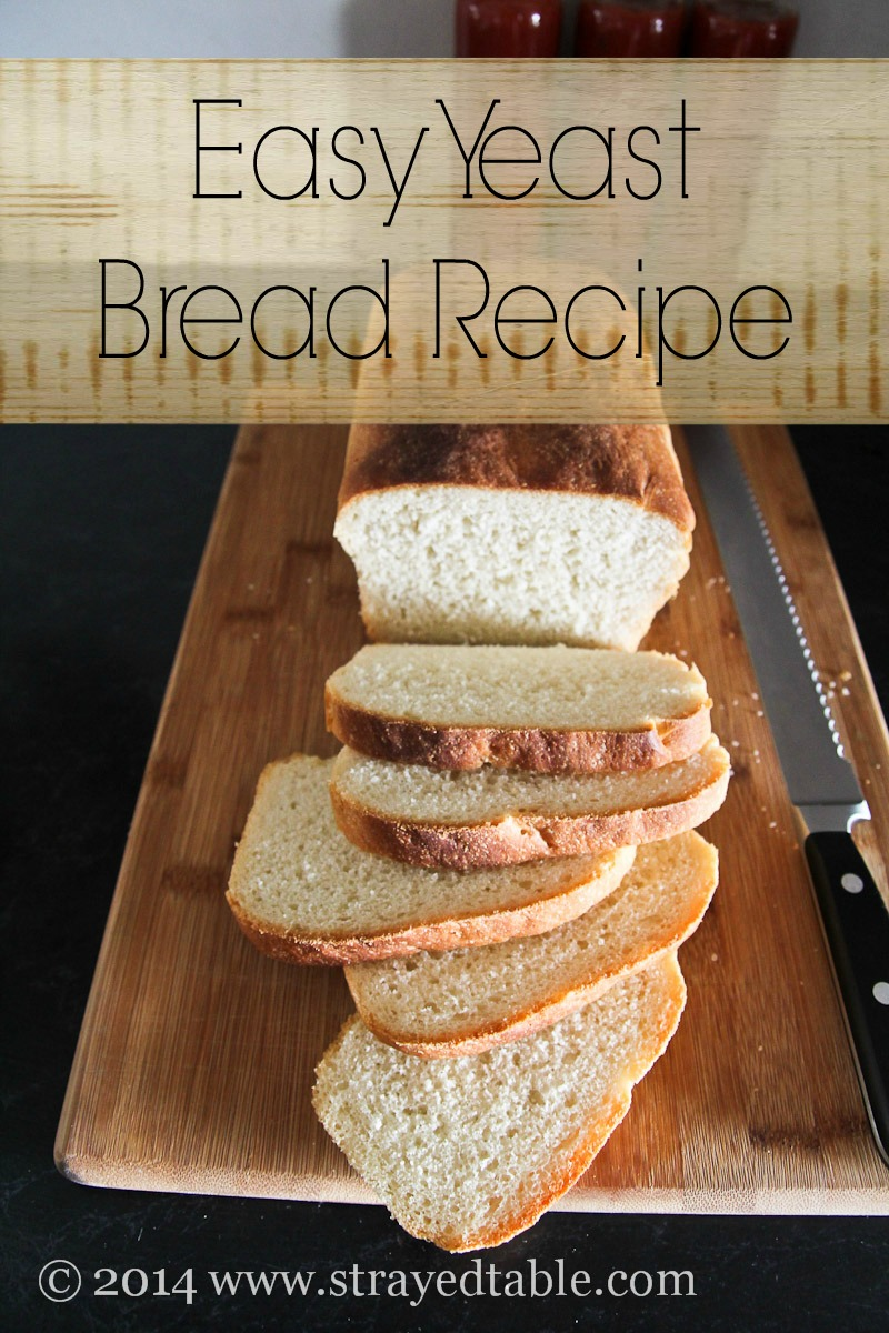 Simple Yeast Bread Recipe - Strayed from the Table